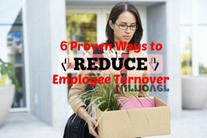 6 Proven Ways to Reduce Costly Employee Turnover